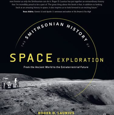 interesting BOOK : The Smithsonian History of Space Exploration – From the Ancient World to the Extraterrestrial Futureby Roger Launiu