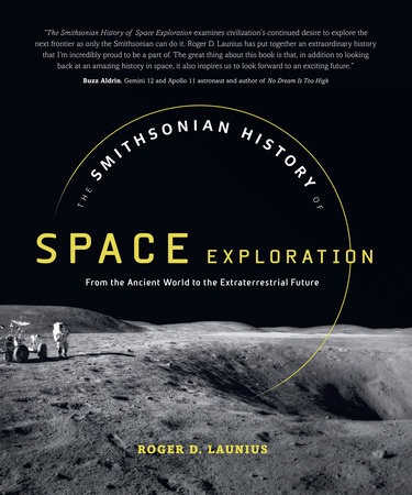 interesting BOOK : The Smithsonian History of Space Exploration – From the Ancient World to the Extraterrestrial Future by Roger Launiu