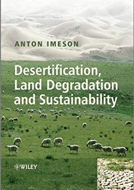 A good book to read : Desertification, Land Degradation and Sustainability -- Anton Imeson