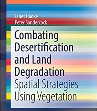 Combating Desertification and Land Degradation: Spatial Strategies Using Vegetation (SpringerBriefs in Environmental Science) 1st ed. 2017 Edition