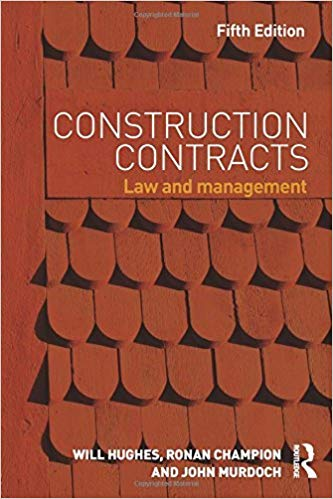 Construction Contracts Law and management -Fifth Edition - Will Hughes, Ronan Champion and John Murdoch
