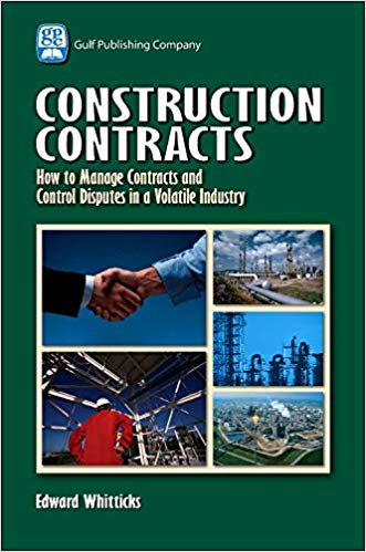 Construction Contracts How to Manage Contracts and Control Disputes in a Volatile Industry - Edward Whitticks