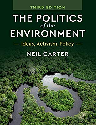 The Politics of the Environment Ideas, Activism, Policy. NEIL CARTER Department of Politics, University of York.