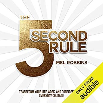 THE 5 SECOND RULE TRANSFORM YOUR LIFE, WORK, AND CONFIDENCE WITH EVERYDAY COURAGE Mel Robbins-