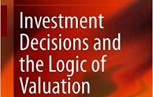 Investment Decisions and the Logic of Valuation: Linking Finance, Accounting, and Engineering Hardcover – April 3, 2020 by Carlo Alberto Magni