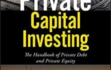 Private Capital Investing: The Handbook of Private Debt and Private Equity (Wiley Finance) 1st Edition