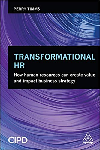 Transformational HR: How Human Resources Can Create Value and Impact Business Strategy 1st Edition by Perry Timms (Author), Peter Cheese (Foreword)
