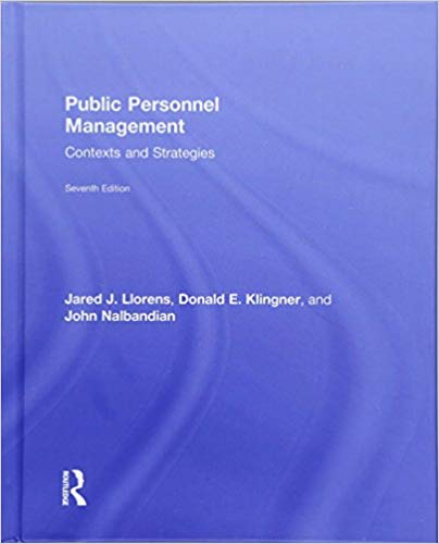Public Personnel Management: Contexts and Strategies 7th Edition by Jared J. Llorens (Author), Donald E. Klingner  (Author), John Nalbandian (Author)