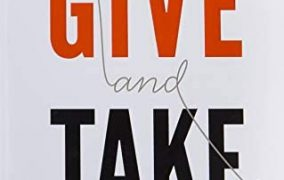 A book to read : Give and Take: Why Helping Others Drives Our Success-ADAM GRANT.